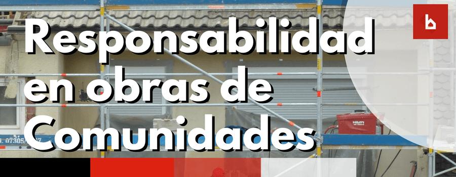 asuncion de responsabilidad de las comunidades de propietarios en las obras