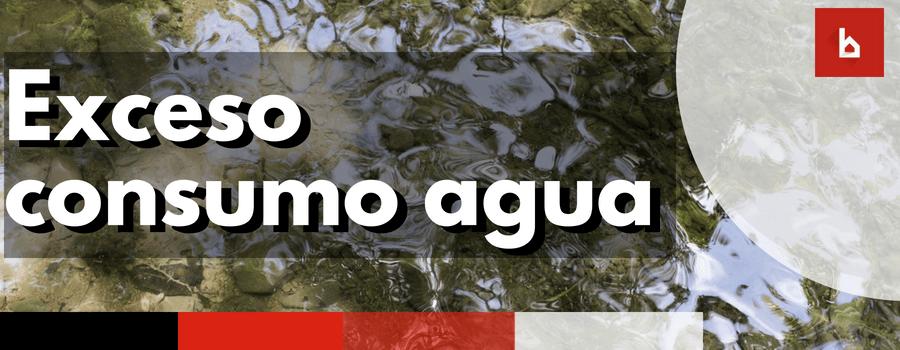 Exceso consumo agua